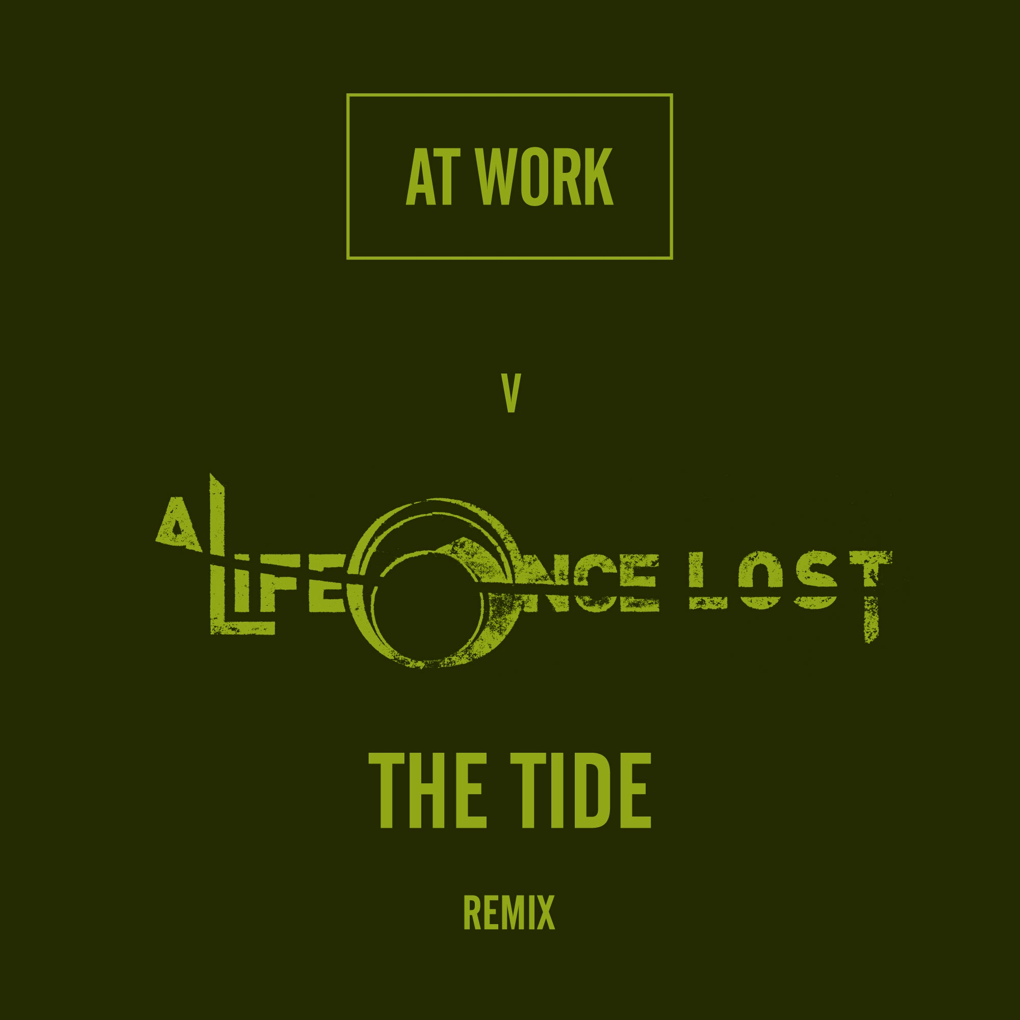 A Life Once Lost V At Work – The Tide - The At Work Remixes
