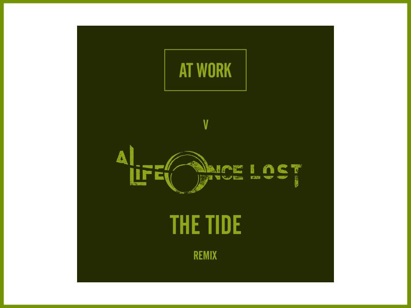 "Available (no more) At Work remixes A Life Once Lost ""The Tide"""