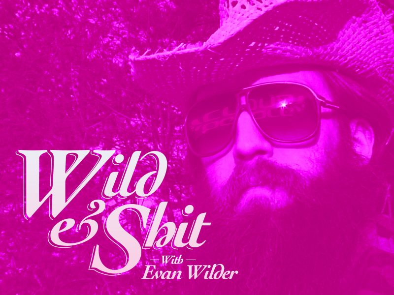 "New! Watch ""Wild & Shit With Evan Wilder"" episodes 17-20"