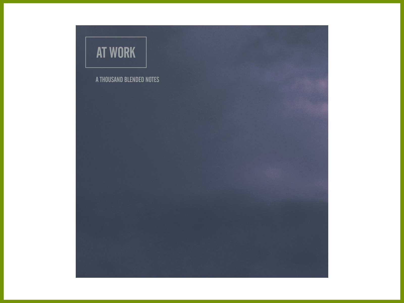 "Download ""A Thousand Blended Notes"": new ambient At Work album—spring listening only"